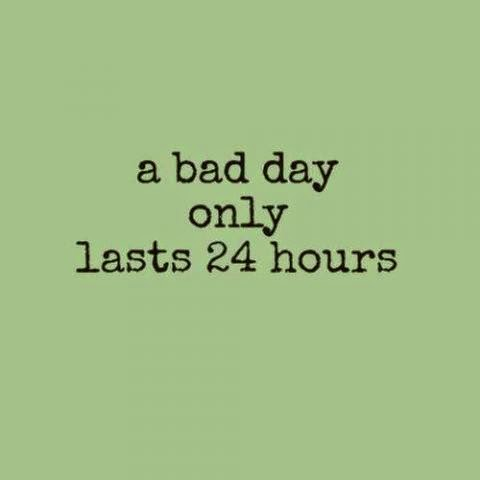 bad day - 24 hrs